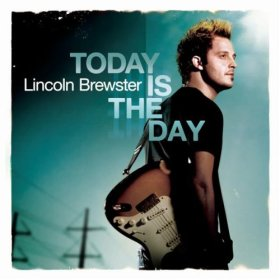 "Lincoln Brewster ""Today is the Day"""