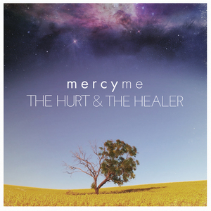 "MercyMe, ""The Hurt and the Healer"""