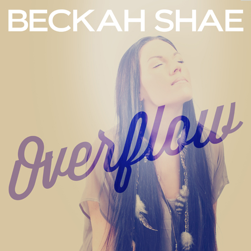 "Beckah Shae, ""Overflow"""