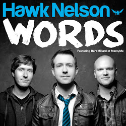 "Hawk Nelson featuring Bart Millard, ""Words"""