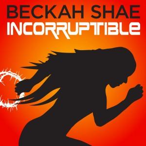 "Beckah Shae, ""Incorruptible"""