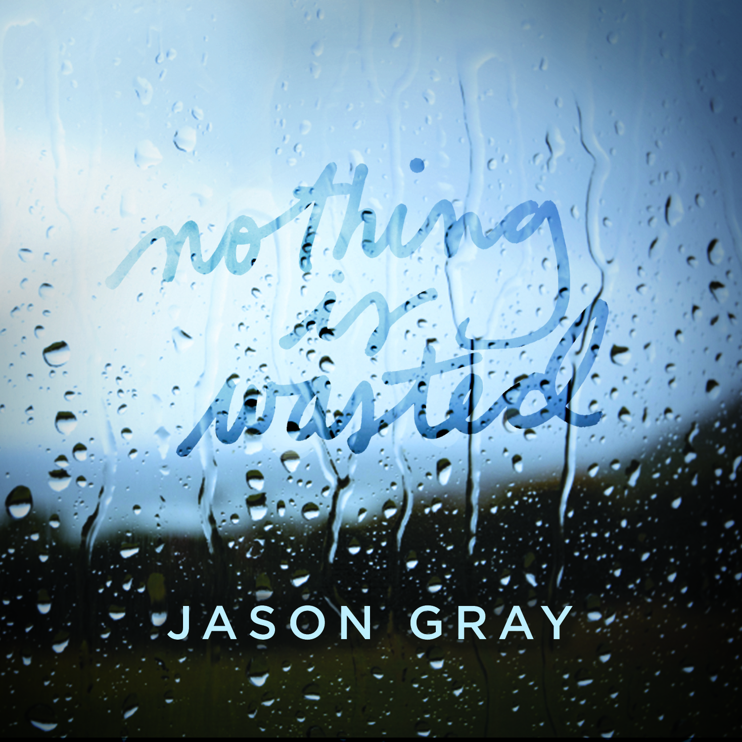 "Jason Gray, ""Nothing is Wasted"""
