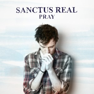 "Sanctus Real, ""Pray"""