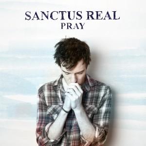 "Sanctus Real, ""Pray"""