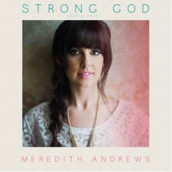 "Meredith Andrews, ""Strong God"""