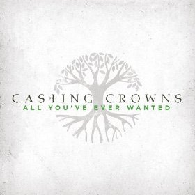 "Casting Crowns, ""All You've Ever Wanted"""