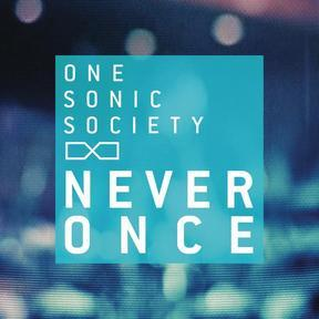 "One Sonic Society, ""Never Once"""