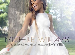 "Michelle Williams f/ Beyonce & Kelly Rowland, ""Say Yes"""