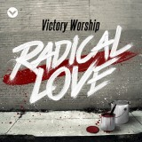 "Victory Worship, ""Radical Love"""
