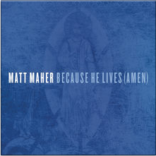 "Matt Maher, ""Because He Lives (Amen)"""