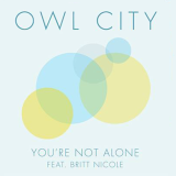 "Owl City featuring Britt Nicole, ""You're Not Alone"""