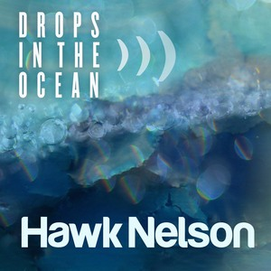 "Hawk Nelson, ""Drops in the Ocean"""