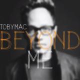 """tobyMac, """"Beyond Me"""""""