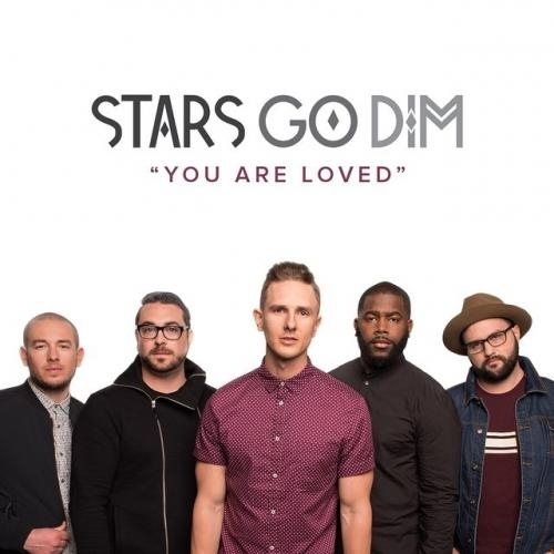 "Stars Go Dim, ""You Are Loved"""