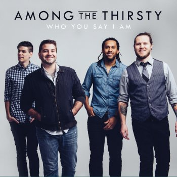 "Among the Thirsty, ""Who You Say I Am"""