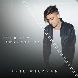 phil-wickham-your-love-awakens-me