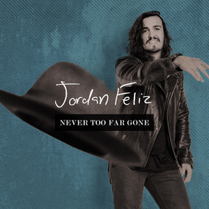 "Jordan Feliz, ""Never Too Far Gone"""