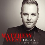 "Matthew West, ""Unto Us"""