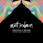 "Matt Redman and Tasha Cobbs-Leonard, ""Gracefully Broken"""