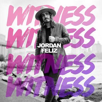 """Jordan Feliz, """"Witness"""""""
